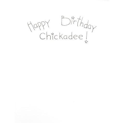 inside right of Happy Birthday Chickadee! card